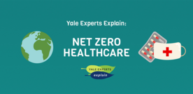 Yale Experts Explain: Net Zero Healthcare